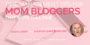Time management tips for mom bloggers that work full time by Sasha Lassey of Everyday Shes Sparkling (guest blog post)